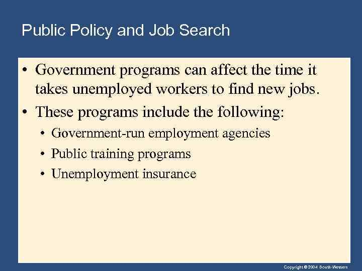 Public Policy and Job Search • Government programs can affect the time it takes