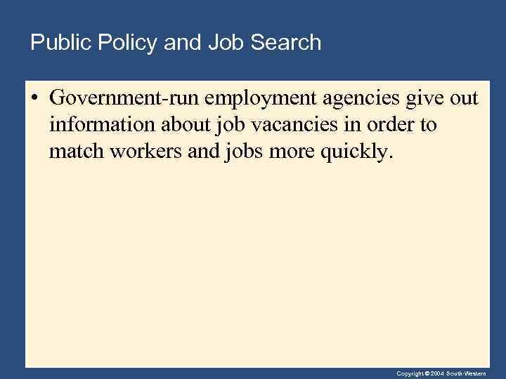 Public Policy and Job Search • Government-run employment agencies give out information about job