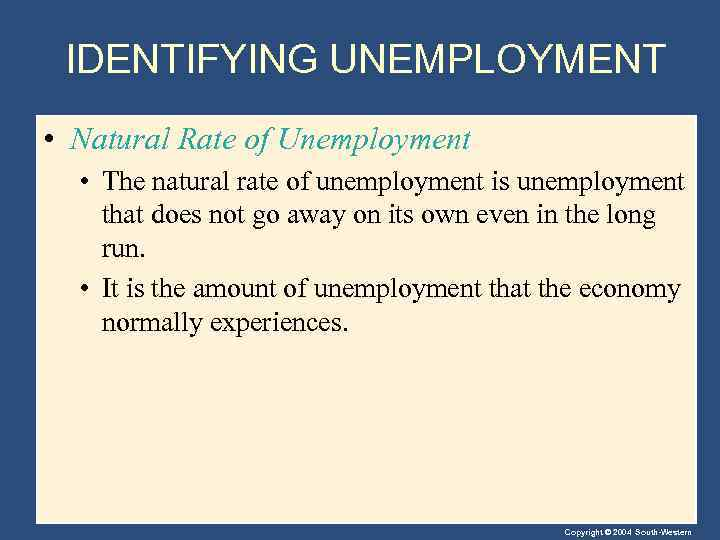 IDENTIFYING UNEMPLOYMENT • Natural Rate of Unemployment • The natural rate of unemployment is
