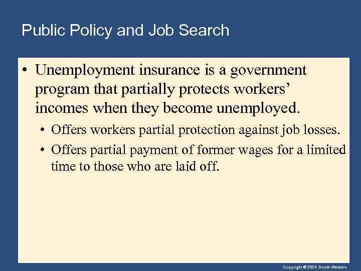 Public Policy and Job Search • Unemployment insurance is a government program that partially