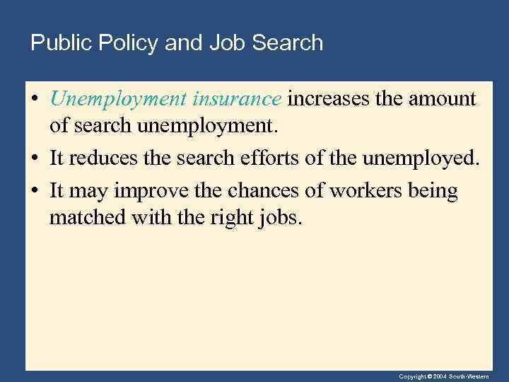 Public Policy and Job Search • Unemployment insurance increases the amount of search unemployment.