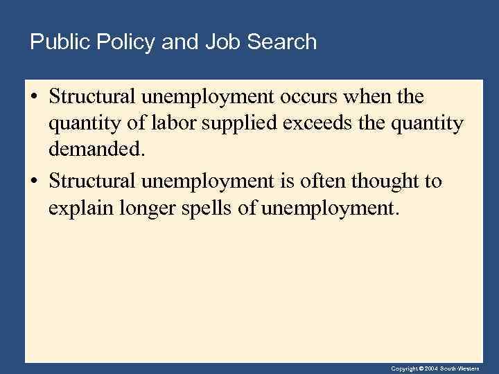 Public Policy and Job Search • Structural unemployment occurs when the quantity of labor