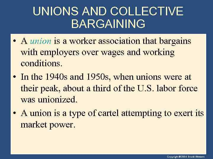 UNIONS AND COLLECTIVE BARGAINING • A union is a worker association that bargains with