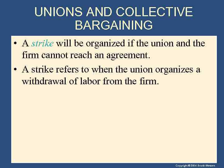 UNIONS AND COLLECTIVE BARGAINING • A strike will be organized if the union and