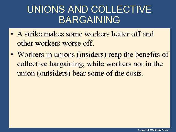 UNIONS AND COLLECTIVE BARGAINING • A strike makes some workers better off and other