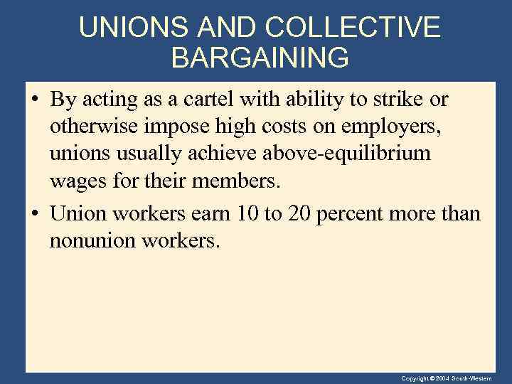 UNIONS AND COLLECTIVE BARGAINING • By acting as a cartel with ability to strike
