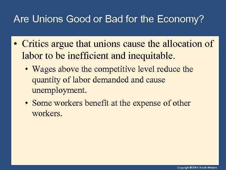 Are Unions Good or Bad for the Economy? • Critics argue that unions cause