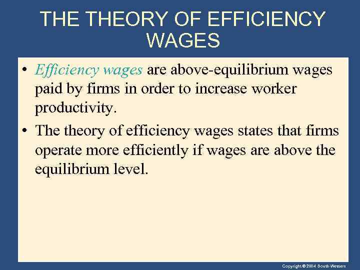 THE THEORY OF EFFICIENCY WAGES • Efficiency wages are above-equilibrium wages paid by firms