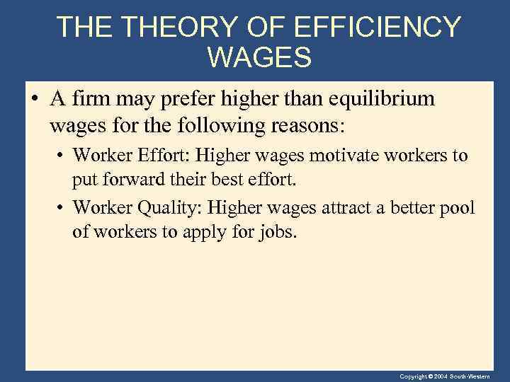 THE THEORY OF EFFICIENCY WAGES • A firm may prefer higher than equilibrium wages