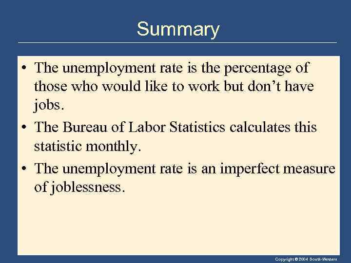 Summary • The unemployment rate is the percentage of those who would like to