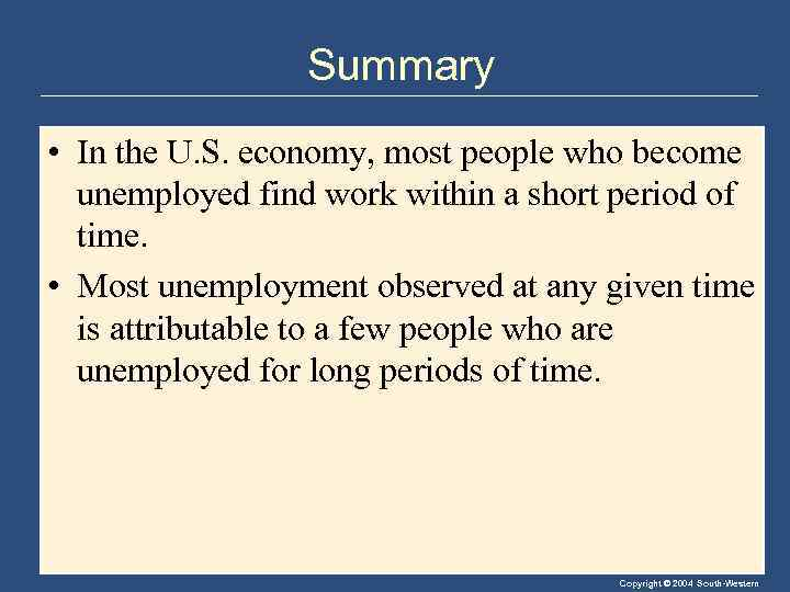 Summary • In the U. S. economy, most people who become unemployed find work