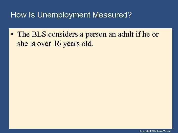 How Is Unemployment Measured? • The BLS considers a person an adult if he