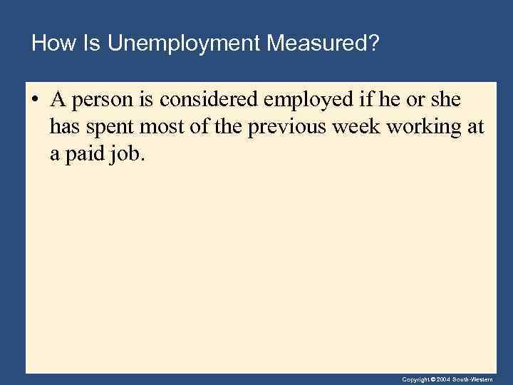 How Is Unemployment Measured? • A person is considered employed if he or she