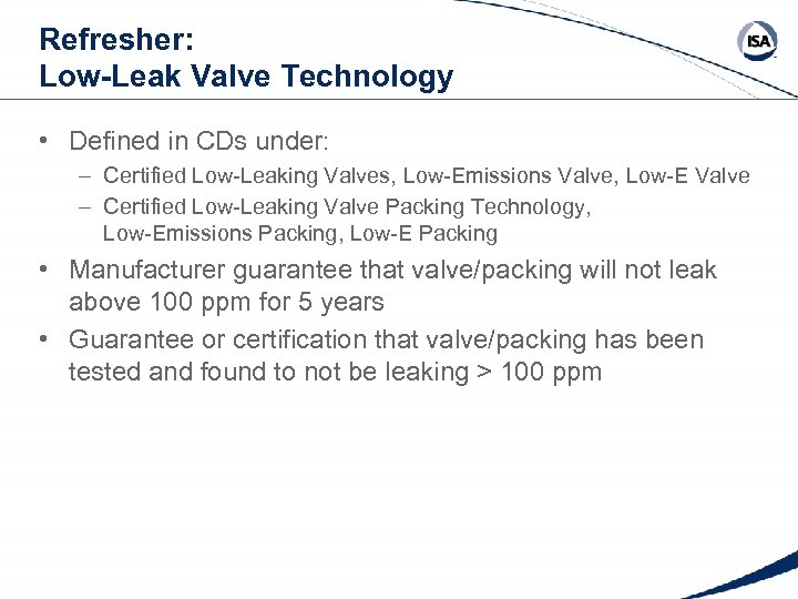 Refresher: Low-Leak Valve Technology • Defined in CDs under: – Certified Low-Leaking Valves, Low-Emissions