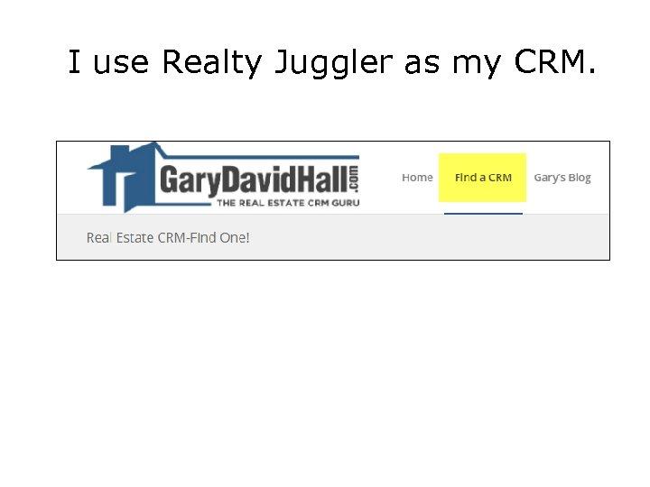 I use Realty Juggler as my CRM.