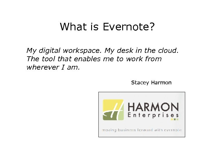 What is Evernote? My digital workspace. My desk in the cloud. The tool that