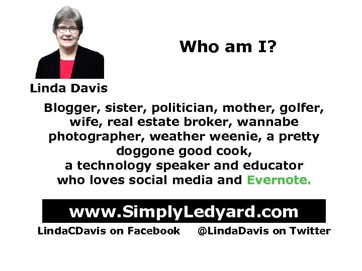 Who am I? Linda Davis Blogger, sister, politician, mother, golfer, wife, real estate broker,