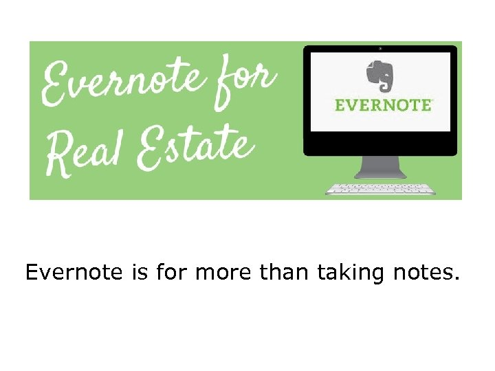 Evernote is for more than taking notes.