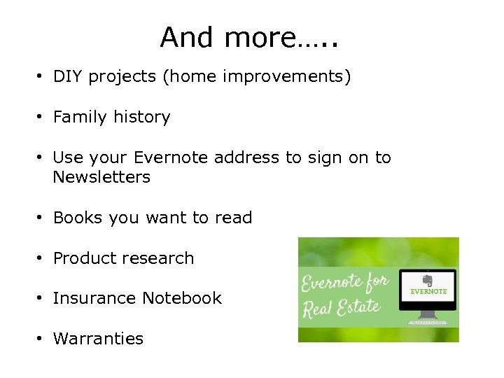 And more…. . • DIY projects (home improvements) • Family history • Use your
