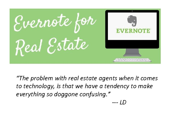 """""""The problem with real estate agents when it comes to technology, is that we"""