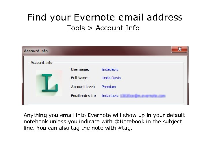 Find your Evernote email address Tools > Account Info Anything you email into Evernote
