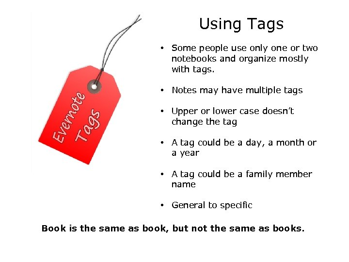 Using Tags • Some people use only one or two notebooks and organize mostly