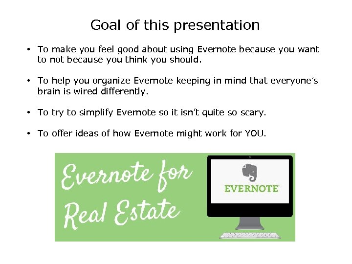 Goal of this presentation • To make you feel good about using Evernote because