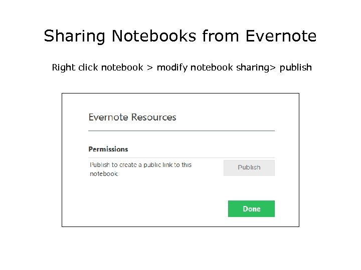 Sharing Notebooks from Evernote Right click notebook > modify notebook sharing> publish