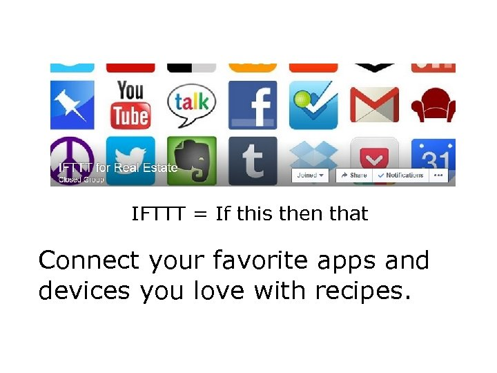 IFTTT = If this then that Connect your favorite apps and devices you love