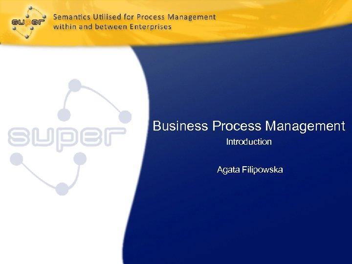Business Process Management Introduction Agata Filipowska