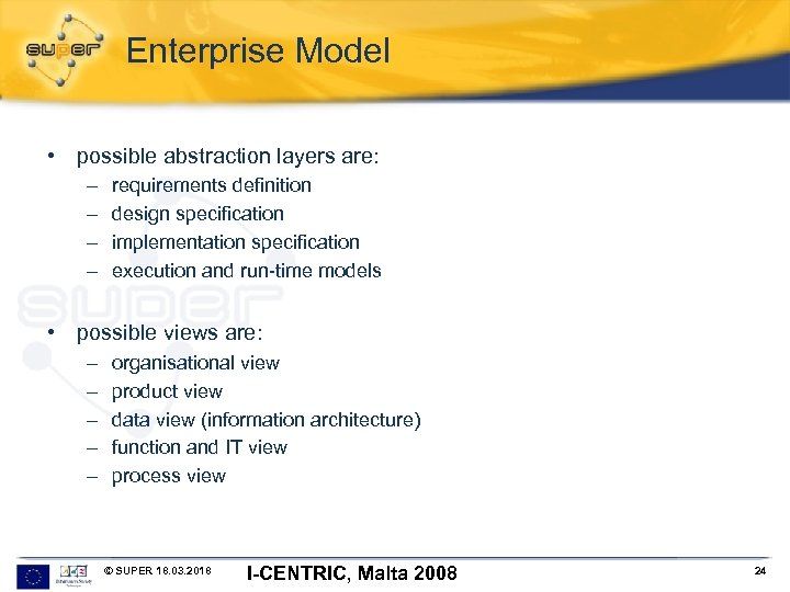 Enterprise Model • possible abstraction layers are: – – requirements definition design specification implementation