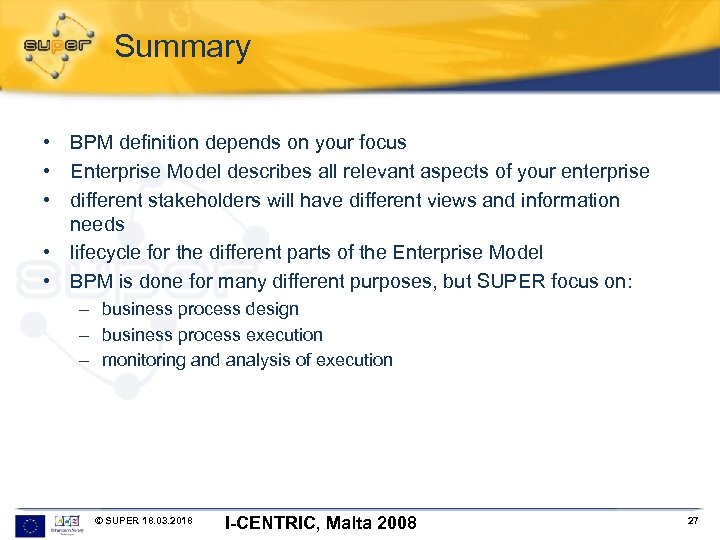 Summary • BPM definition depends on your focus • Enterprise Model describes all relevant