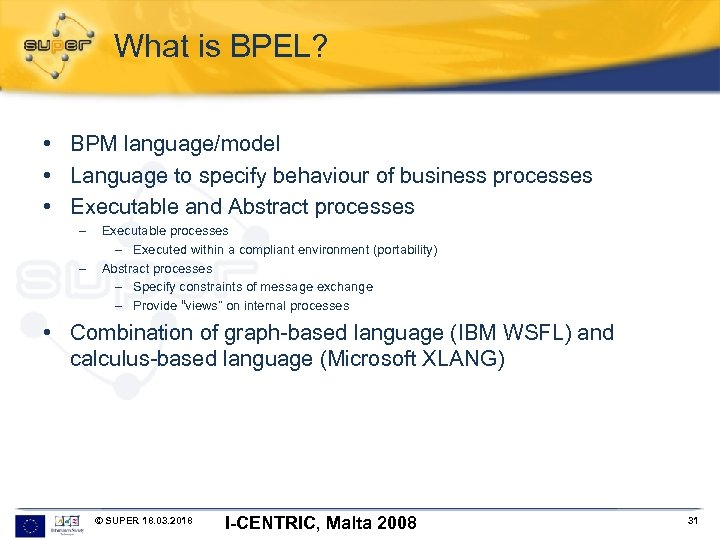 What is BPEL? • BPM language/model • Language to specify behaviour of business processes