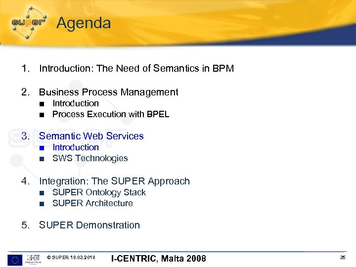 Agenda 1. Introduction: The Need of Semantics in BPM 2. Business Process Management ■