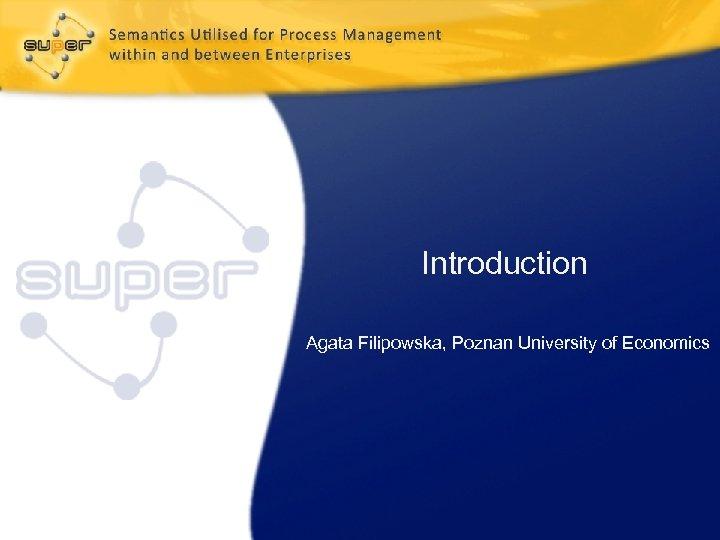 Introduction Agata Filipowska, Poznan University of Economics