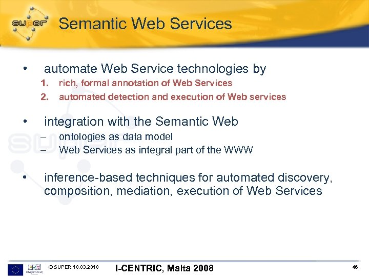 Semantic Web Services • automate Web Service technologies by 1. 2. • automated detection