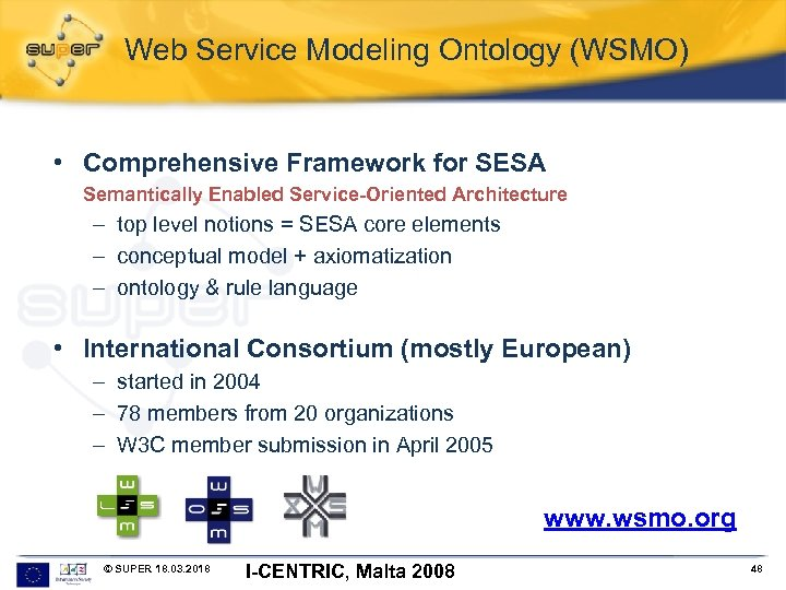 Web Service Modeling Ontology (WSMO) • Comprehensive Framework for SESA Semantically Enabled Service-Oriented Architecture