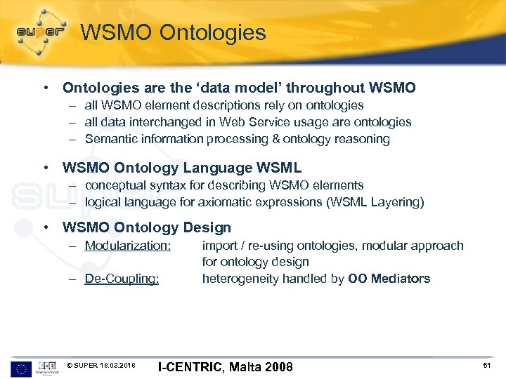 WSMO Ontologies • Ontologies are the 'data model' throughout WSMO – all WSMO element