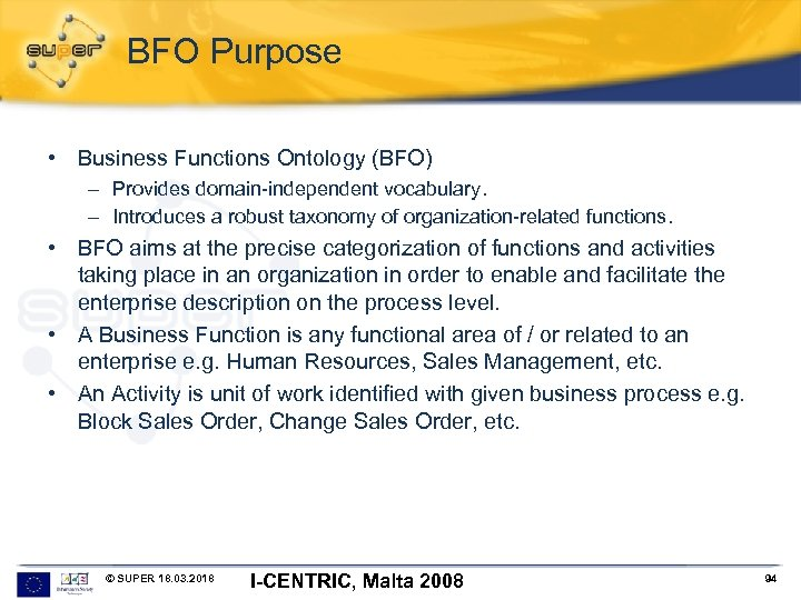 BFO Purpose • Business Functions Ontology (BFO) – Provides domain-independent vocabulary. – Introduces a