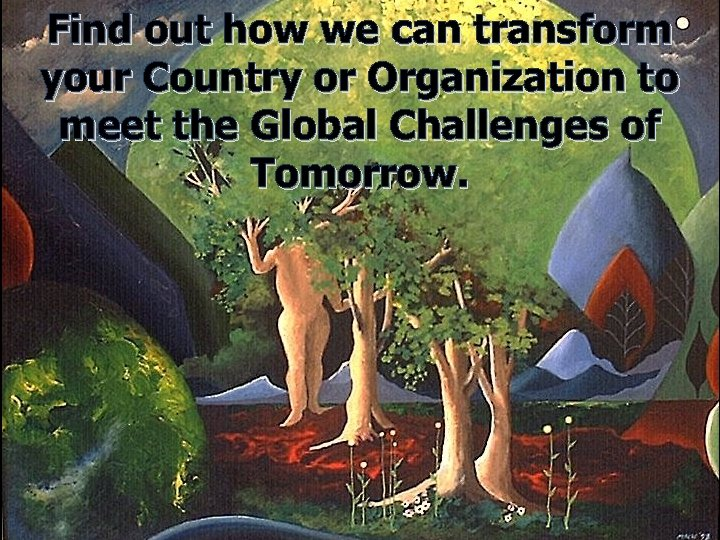 Find out how we can transform your Country or Organization to meet the Global