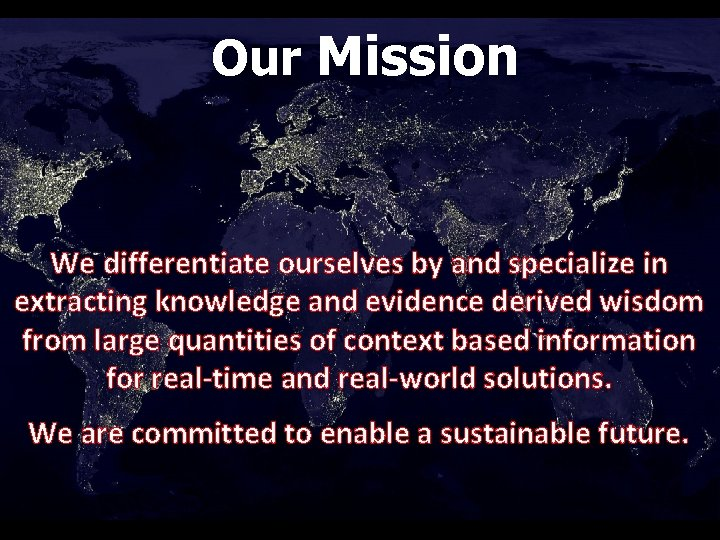 Our Mission We differentiate ourselves by and specialize in extracting knowledge and evidence derived