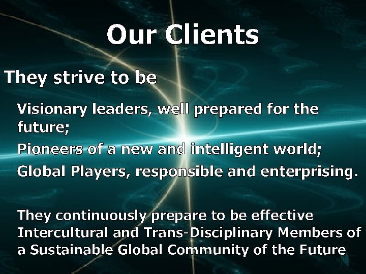 Our Clients They strive to be Visionary leaders, well prepared for the future; Pioneers