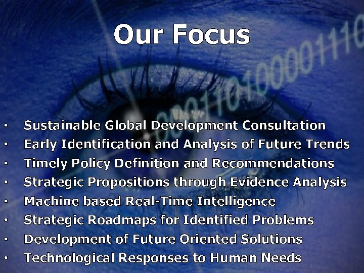 Our Focus • • Sustainable Global Development Consultation Early Identification and Analysis of Future