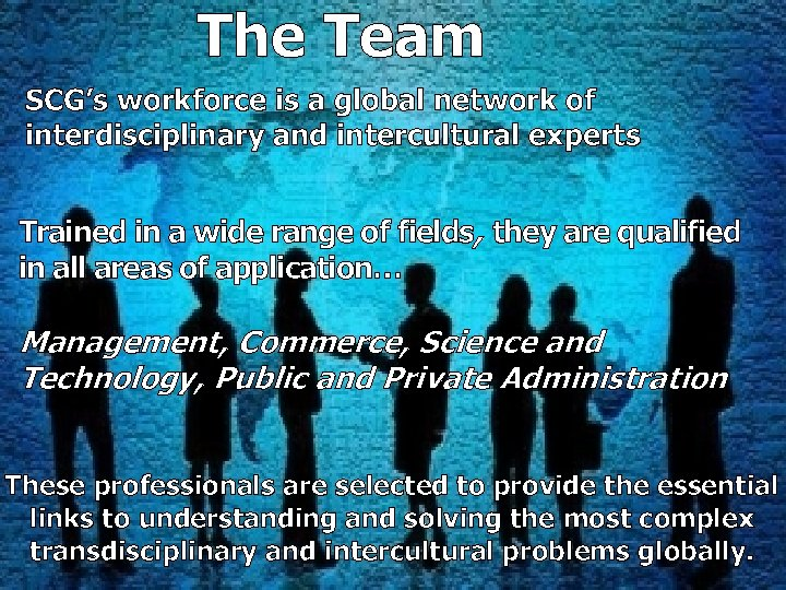 The Team SCG's workforce is a global network of interdisciplinary and intercultural experts Trained