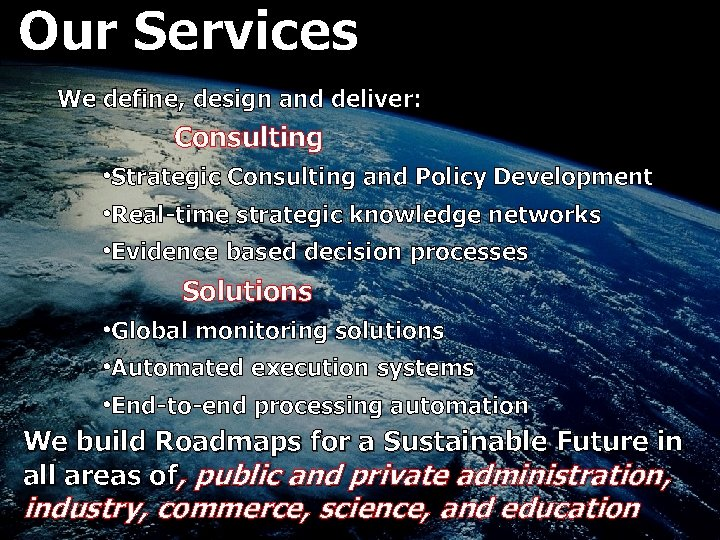 Our Services We define, design and deliver: Consulting • Strategic Consulting and Policy Development