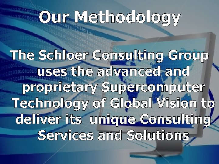 Our Methodology The Schloer Consulting Group uses the advanced and proprietary Supercomputer Technology of