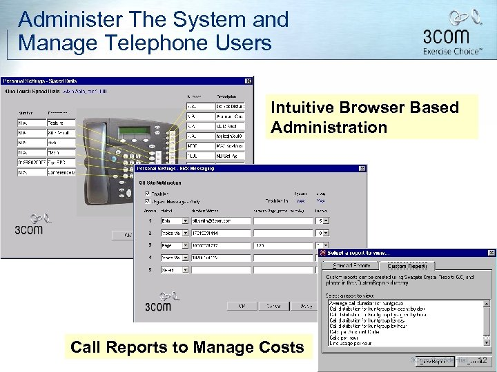 Administer The System and Manage Telephone Users Intuitive Browser Based Administration Call Reports to