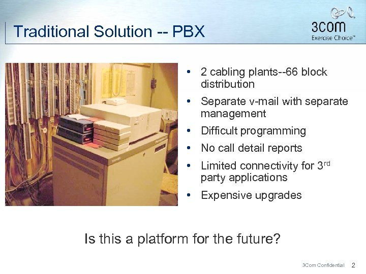 Traditional Solution -- PBX • 2 cabling plants--66 block distribution • Separate v-mail with