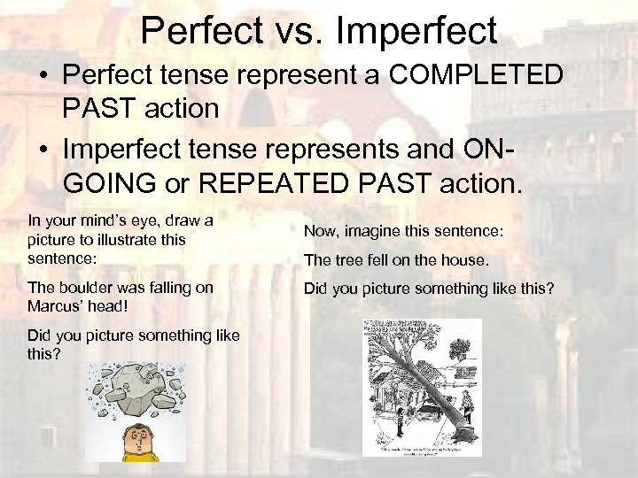 Perfect vs. Imperfect • Perfect tense represent a COMPLETED PAST action • Imperfect tense