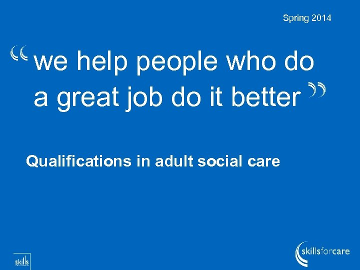 Spring 2014 we help people who do a great job do it better Qualifications